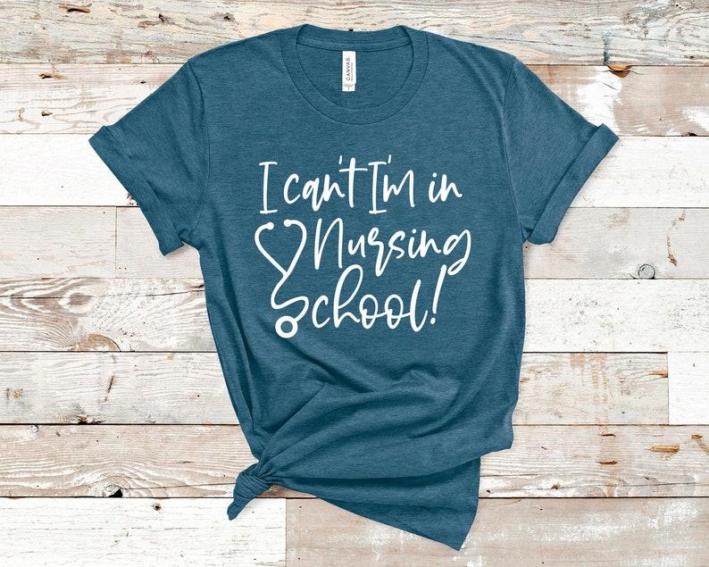 I Can't I'm In Nursing School Shirt Funny Nursing   Etsy